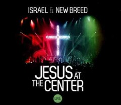 Jesus at the center /  Israel & New Breed. - Israel & New Breed.