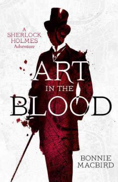 Art in the blood : a Sherlock Holmes adventure / Bonnie Macbird. - Bonnie Macbird.