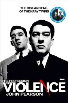The profession of violence : the rise and fall of the Kray twins / John Pearson.