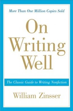 On writing well : the classic guide to writing nonfiction - William Zinsser.