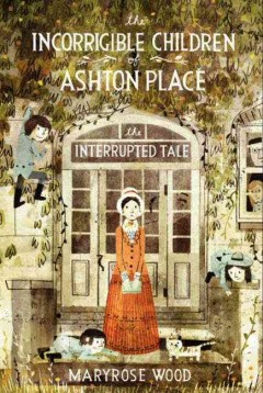 The interrupted tale /  by Maryrose Wood ; illustrated by Eliza Wheeler. - by Maryrose Wood ; illustrated by Eliza Wheeler.