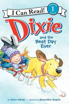 Dixie and the best day ever - story by Grace Gilman ; pictures by Jacqueline Rogers.