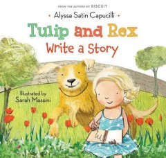 Tulip and Rex write a story /  by Alyssa Satin Capucilli ; illustrated by Sarah Massini. - by Alyssa Satin Capucilli ; illustrated by Sarah Massini.