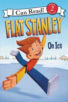 Flat Stanley on ice /  created by Jeff Brown ; by Lori Haskins Houran ; pictures by Macky Pamintuan. - created by Jeff Brown ; by Lori Haskins Houran ; pictures by Macky Pamintuan.