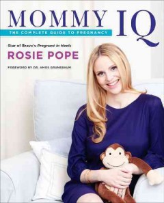 Mommy IQ : the complete guide to pregnancy / Rosie Pope ; foreword by Amos Grunebaum. - Rosie Pope ; foreword by Amos Grunebaum.