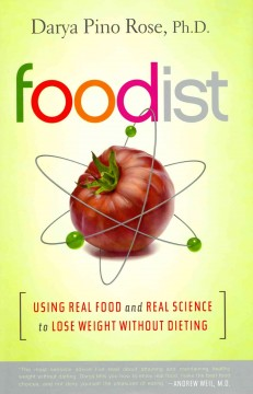 Foodist : using real food and real science to lose weight without dieting / by Darya Pino Rose. - by Darya Pino Rose.