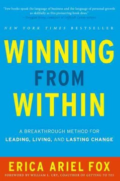 Winning from within : a breakthough method for leading, living, and lasting change / by Erica Ariel Fox.