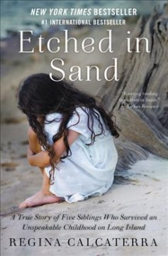 Etched in sand : a true story of five siblings who survived an unspeakable childhoon on Long Island / Regina Calcaterra. - Regina Calcaterra.