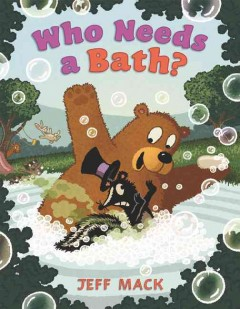 Who needs a bath? /  written and illustrated by Jeff Mack. - written and illustrated by Jeff Mack.
