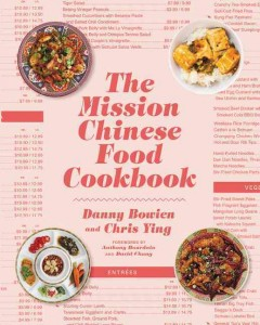 The Mission Chinese Food cookbook /  Danny Bowien and Chris Ying ; forewords by Anthony Bourdain and David Chang. - Danny Bowien and Chris Ying ; forewords by Anthony Bourdain and David Chang.