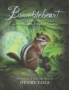 Brambleheart : a story about finding treasure and the unexpected magic of friendship / Henry Cole. - Henry Cole.