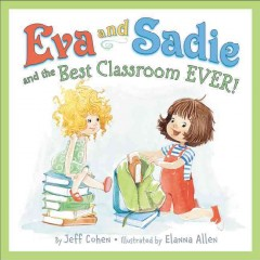 Eva and Sadie and the best classroom ever! /  by Jeff Cohen ; illustrated by Elanna Allen. - by Jeff Cohen ; illustrated by Elanna Allen.
