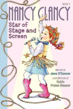 Nancy Clancy, star of stage and screen /  written by Jane O'Connor ; illustrations by Robin Preiss Glasser. - written by Jane O'Connor ; illustrations by Robin Preiss Glasser.