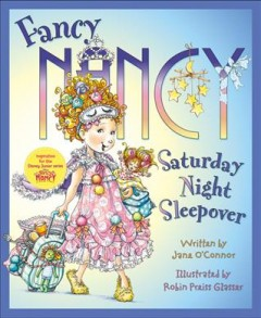 Fancy Nancy : Saturday night sleepover / written by Jane O'Connor ; illustrated by Robin Preiss Glasser. - written by Jane O'Connor ; illustrated by Robin Preiss Glasser.