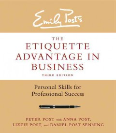 Emily Post's the etiquette advantage in business : personal skills for professional success / Peter Post with Anna Post, Lizzie Post, and Daniel Post Senning.