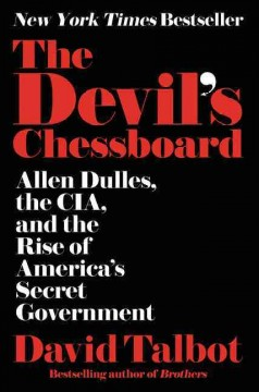 The devil's chessboard : Allen Dulles, the CIA, and the rise of America's secret government / David Talbot.