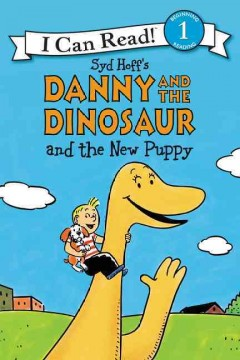 Syd Hoff's Danny and the dinosaur and the new puppy /  written by Bruce Hale ; illustrated in the style of Syd Hoff by David Cutting. - written by Bruce Hale ; illustrated in the style of Syd Hoff by David Cutting.