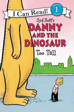 Syd Hoff's Danny and the dinosaur : too tall / written by Bruce Hale ; illustrated in the style of Syd Hoff by David Cutting. - written by Bruce Hale ; illustrated in the style of Syd Hoff by David Cutting.