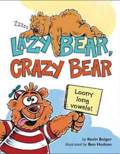 Lazy bear, crazy bear /  by Kevin Bolger ; illustrated by Ben Hodson. - by Kevin Bolger ; illustrated by Ben Hodson.