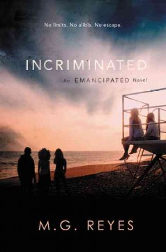 Incriminated : an Emancipated novel / M.G. Reyes. - M.G. Reyes.