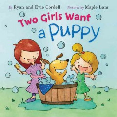 Two girls want a puppy /  by Ryan and Evie Cordell ; illustrated by Maple Lam. - by Ryan and Evie Cordell ; illustrated by Maple Lam.