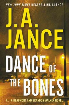 Dance of the bones : a J. P. Beaumont and Brandon Walker novel / by J.A. Jance. - by J.A. Jance.