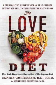 The love diet : a personalized, proven program that changes the way you feel to transform the way you look / Dr. Connie Guttersen, RD, PhD, Mark Dedomenico, MD. - Dr. Connie Guttersen, RD, PhD, Mark Dedomenico, MD.