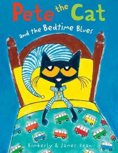Pete the cat and the bedtime blues /  Kimberly and James Dean. - Kimberly and James Dean.