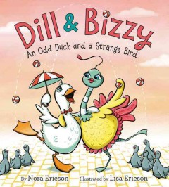 Dill & Bizzy : an odd duck and a strange bird / by Nora Ericson ; illustrated by Lisa Ericson. - by Nora Ericson ; illustrated by Lisa Ericson.