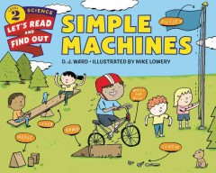 Simple machines /  by D.J. Ward ; illustrated by Mike Lowery. - by D.J. Ward ; illustrated by Mike Lowery.