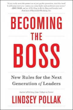 Becoming the boss : new rules for the next generation of leaders / Lindsey Pollak.