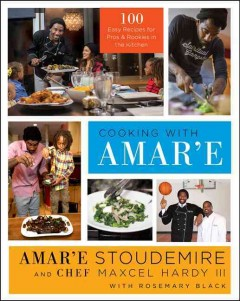 Cooking with Amar'e : 100 easy recipes for pros and rookies in the kitchen - Amar'e Stoudemire and Chef Maxcel Hardy III, with Rosemary Black.
