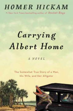 Carrying Albert home : the somewhat true story of a man, his wife, and her alligator / Homer H. Hickam. - Homer H. Hickam.