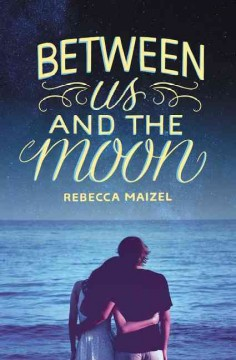 Between us and the moon /  Rebecca Maizel. - Rebecca Maizel.