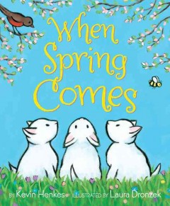When spring comes /  by Kevin Henkes ; illustrated by Laura Dronzek. - by Kevin Henkes ; illustrated by Laura Dronzek.