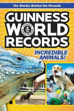 Guinness World Records : incredible animals! / by Christa Roberts. - by Christa Roberts.