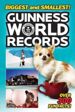 Guiness World Records : biggest and smallest! / by Christy Webster.