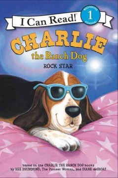 Charlie the ranch dog : rock star / Ree Drummond and Diane de Groat. - Ree Drummond and Diane de Groat.