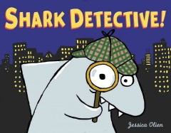 Shark Detective! /  by Jessica Olien. - by Jessica Olien.