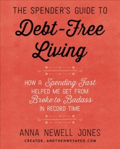 The spender's guide to debt-free living /  Anna Newell Jones. - Anna Newell Jones.