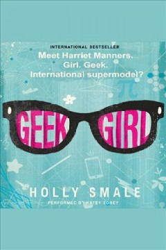 Geek girl /  Holly Smale. - Holly Smale.