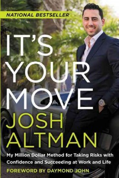 It's your move : my million dollar method for taking risks with confidence and succeeding at work and life / Josh Altman.
