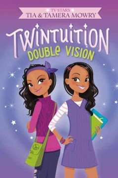 Double vision /  Tia and Tamera Mowry. - Tia and Tamera Mowry.