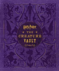 Harry Potter : the creature vault : the creatures and plants of the Harry Potter films / by Jody Revenson. - by Jody Revenson.