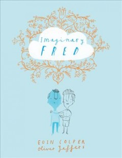 Imaginary Fred /  Eoin Colfer ; [illustrated by] Oliver Jeffers. - Eoin Colfer ; [illustrated by] Oliver Jeffers.