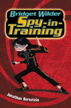 Bridget Wilder, spy-in-training /  Jonathan Bernstein. - Jonathan Bernstein.
