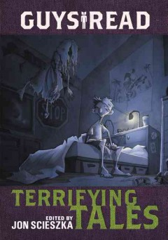 Terrifying tales /  edited and with an introduction by Jon Scieszka ; stories by Kelly Barnhill [and 10 others] ; with illustrations by Gris Grimly. - edited and with an introduction by Jon Scieszka ; stories by Kelly Barnhill [and 10 others] ; with illustrations by Gris Grimly.