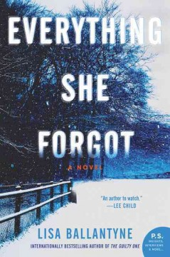 Everything she forgot : a novel / Lisa Ballantyne. - Lisa Ballantyne.