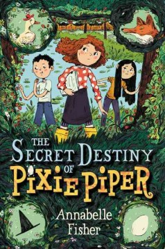 The secret destiny of Pixie Piper / Annabelle Fisher ; illustrations by Natalie Andrewson.