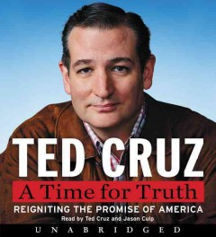 A time for truth : reigniting the promise of America / Ted Cruz ; read by Ted cruz and Jason Culp. - Ted Cruz ; read by Ted cruz and Jason Culp.